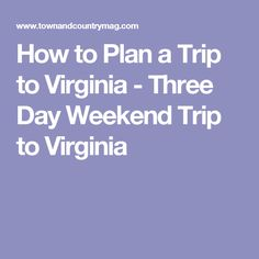 How to Plan a Trip to Virginia - Three Day Weekend Trip to Virginia