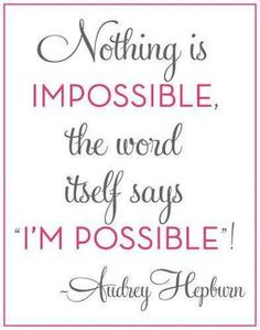 ANYTHING is possible. Question is...do you have the right #mindset to make it happen? #inspiration #quote #AudreyHepburn #justdoit