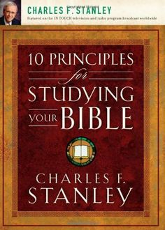 10 Principles for Studying Your Bible by Dr. Charles F. Stanley. $5.52. 160 pages. Publisher: Thomas Nelson (February 12, 2008)