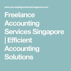 Freelance Accounting Services Singapore | Efficient Accounting Solutions