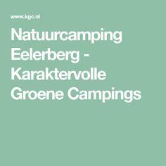 Natuurcamping Eelerberg - Karaktervolle Groene Campings Camping, Campsite, Campers, Tent Camping, Rv Camping