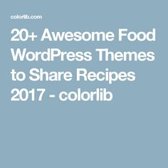 20+ Awesome Food WordPress Themes to Share Recipes 2017 - colorlib