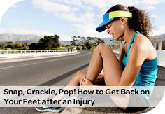 Snap, Crackle, Pop! How to Get Back on Your Feet after an Injury