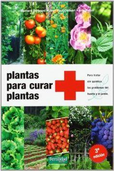 Plantas para curar plantas / Bernard Bertrand, Jean-Paul Collaert, Eric Petiot. La Fertilidad de la Tierra, 2014