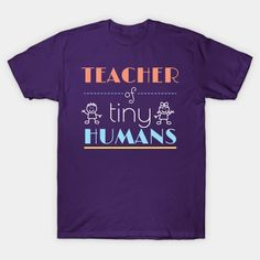 Kindergarten Teacher of Tiny Humans T Shirt – Ronole