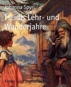 Heidis Lehr- und Wanderjahre von Johanna Spyri, http://www.amazon.de/dp/B00H3ASVBU/ref=cm_sw_r_pi_dp_dRybvb0PP92VJ