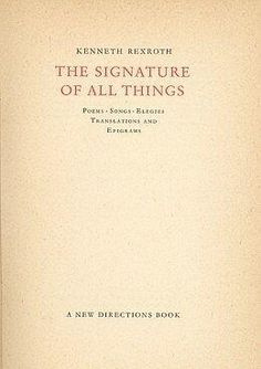 Kenneth REXROTH, The signature of all things. New York, New Directions Book, 1949. Poems, songs, elegies, translations and epigrams. Prima edizione di 1500+50 es. numerati (First edition of 1500+50 copies). Edition designed by Hans Mardesteig and printed at the Stamperia Valdonega, Verona on Veneto paper