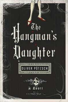 The Hangman's Daughter by Oliver Potzsch   A historical thriller set in Germany, 1660: When a dying boy is pulled from the river with a mark crudely tattooed on his shoulder, hangman Jakob Kuisl is called upon to investigate whether witchcraft is at play in his small Bavarian town.