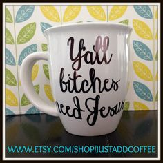 Yall bitches need Jesus coffee mug This 14oz mug is white and measures just over 4 inches tall. It reads Yall bitches need Jesus on the front
