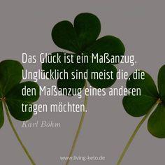 Das Glück ist ein Maßanzug. Unglücklich sind meist die, die den Maßanzug eines anderen tragen möchten. (Karl Böhm)   https://www.living-keto.de/wort-zum-sonntag-33/