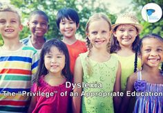 """Dyslexia and the """"Privilege"""" of an Appropriate Education"""