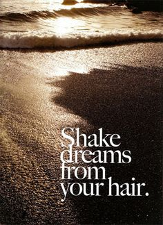 "Motivation Monday Inspirational quote ""Shake Dreams from your Hair"" &  picture of the beach and ocean"