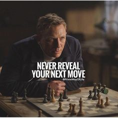 Never reveal your next move.