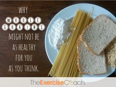 Why Whole Grains Might Not Be As Healthy For You As You Think: (Introduction) - The Exercise Coach®