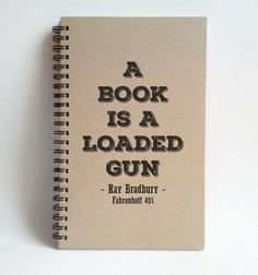 Check out this item in my Etsy shop https://www.etsy.com/listing/239413679/a-book-is-a-loaded-gun-fahrenheit-451