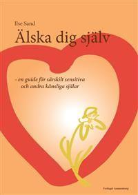 """Älska dig själv - en guide för särskilt sensitiva och andra känsliga själar"""". - Ilse Sand"""