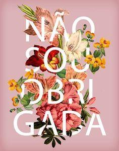 """Pôster com frase """"Não sou obrigada"""" e com flores"""