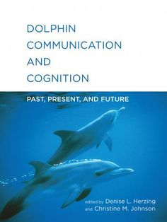 Experts survey the latest research on dolphin communication and cognition, offering a comprehensive reference to findings in the laboratory and from the field.