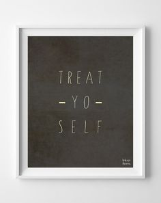 'Treat Yo Self' Print