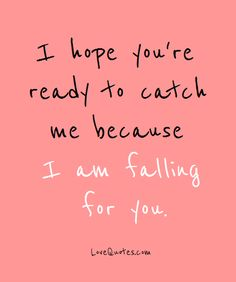 I hope you're ready to catch me because I am falling for you.  - Love Quotes - https://www.lovequotes.com/i-am-falling-for-you/