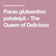 Paras gluteeniton pataleipä - The Queen of Delicious