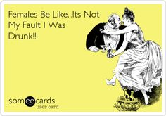 Females Be Like...Its Not My Fault I Was Drunk!!!