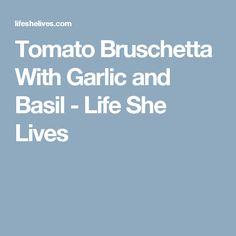 Tomato Bruschetta With Garlic and Basil - Life She Lives