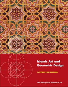 Islamic Art and Geometric Design: Activities for Learning | The Metropolitan Museum of Art. FREE DOWNLOAD pdf