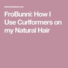 FroBunni: How I Use Curlformers on my Natural Hair