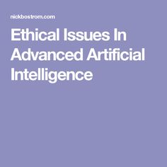 Ethical  Issues In Advanced Artificial Intelligence
