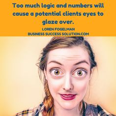 Too much logic and numbers will cause a potential clients eyes to glaze over. There's a fix for that: https://businesssuccesssolution.com/best-sales-technique/