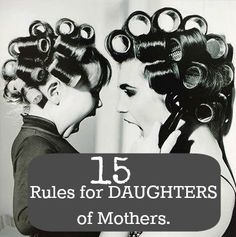 Rules for daughters -- a sequel to rules for mothers. Its a give & get.
