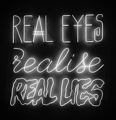 Realize real lies with real eyes.