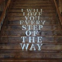 Words on a staircase, I want to do this is at our wedding!