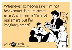 """...I'm imaginary smart."" 