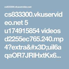 cs833300.vkuservideo.net 5 u174915854 videos d2255ec765.240.mp4?extra=uiI6aqaOR7JRlHxtKx6ZQ_EmmlLHC-9g3c5mqdo-Qc9nejgQwZDifWWelmfKVyi_Um-q1ToXgZTTQzh_hznuu8A6hFEhByjbWK3d3HBfI_7WhgQFSmgSzfJgID5QIAb19ZzMjJK4OxIycA
