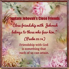 """""""Close friendship with Jehovah belongs to those who fear him."""" (Psalm 25:14)"""