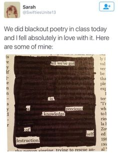 Really want to do blackout poetry when I start teaching. It's so much more appealing than writing traditional poetry. I only use printed paper or books I absolutely despise, though. The Words, Pretty Words, Beautiful Words, Writing Prompts, Writing Tips, Poem Quotes, Life Quotes, Qoutes, Blackout Poetry