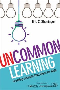 Uncommon learning: Creating schools that work for kids. (2016). by Eric C. Sheninger.