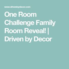 One Room Challenge Family Room Reveal! | Driven by Decor
