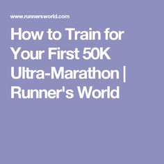 How to Train for Your First 50K Ultra-Marathon | Runner's World