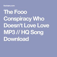 The Fooo Conspiracy Who Doesn't Love Love MP3 // HQ Song Download