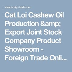 Cat Loi Cashew Oil Production & Export Joint Stock Company Product Showroom - Foreign Trade Online