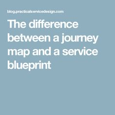 The difference between a journey map and a service blueprint