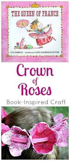 Book activities to go with The Queen of France: Go on a rose hunt. Dress like a queen. Make a crown of roses.