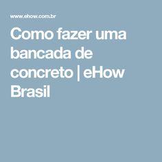 Como fazer uma bancada de concreto | eHow Brasil