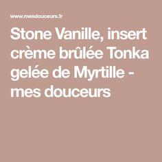 Stone Vanille, insert crème brûlée Tonka gelée de Myrtille - mes douceurs