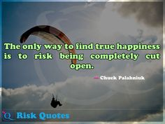 The only way to find true happiness is to risk being completely cut open. Risk Quotes, Jean Paul Sartre, True Happiness, Take Risks, I Can Not, The Only Way, What Is Life About, Naive, Learning