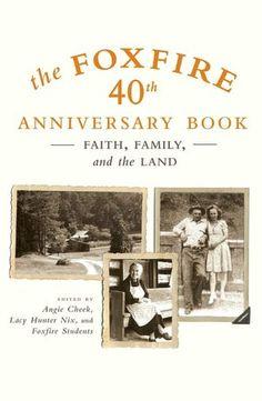 Foxfire 40th Anniversary Book: Faith, Family, and the Land