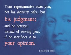 WIST - Burke, Edmund | Speech to the electors of Bristol (3 Nov 1774) The Orator, Betrayal, Constitution, Bristol, Quotations, Sayings, Lyrics, Bill Of Rights, Quotes
